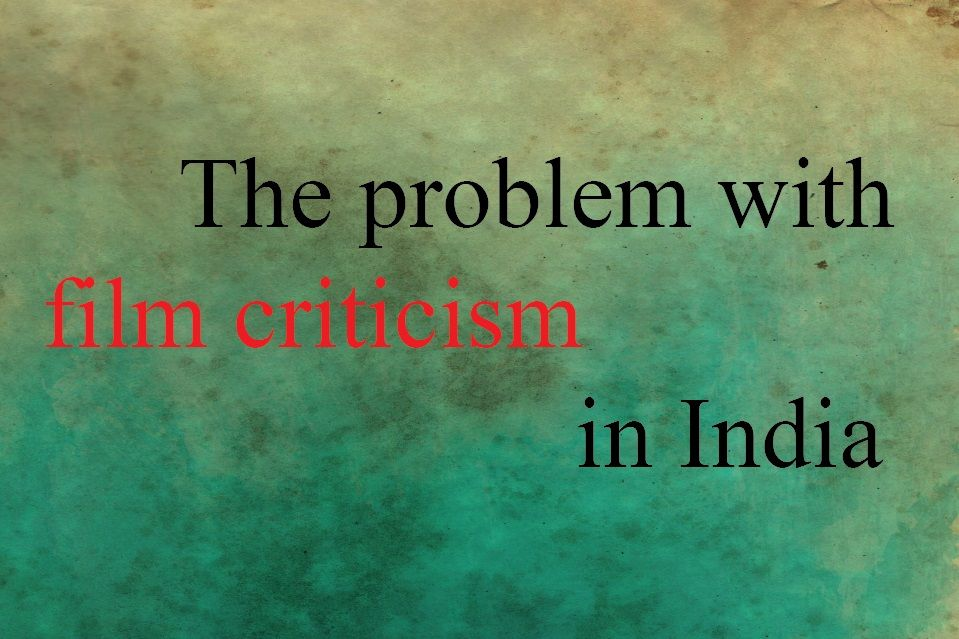 The Problem With Film Criticism In India Movie Reviews Imdb Ratings User Reviews Indian Film Critics Movie Ratings 2018 I Indian Movies Film Telugu Movies