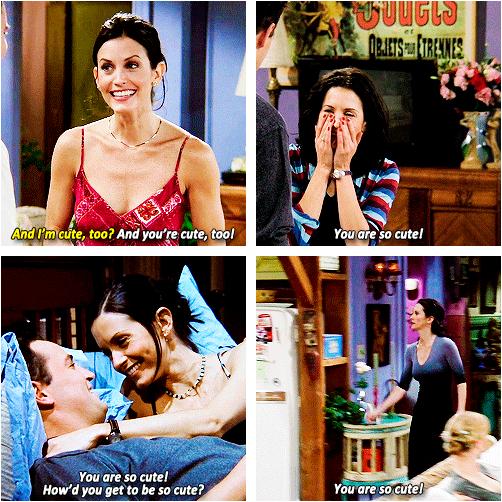 Monica + saying Chandler is cute, Friends