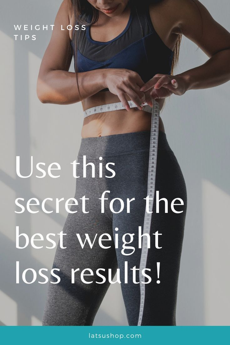 Use This Secret Tactic For The Best Weight Loss Results - Latsu