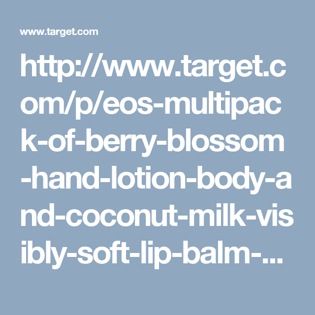 http://www.target.com/p/eos-multipack-of-berry-blossom-hand-lotion-body-and-coconut-milk-visibly-soft-lip-balm-sphere/-/A-51078662