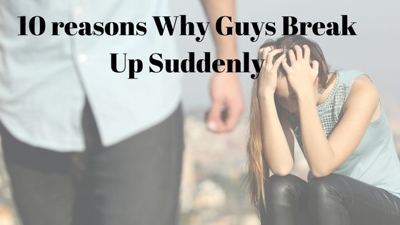 Here Are The Reasons Why Guys Break Up SudDenly  Girls Keep This