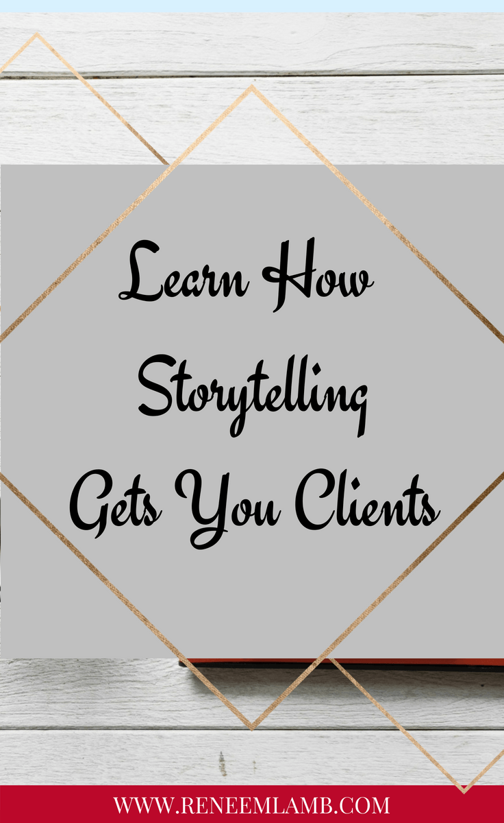 Storytelling The Art Of Getting Clients Business Tips