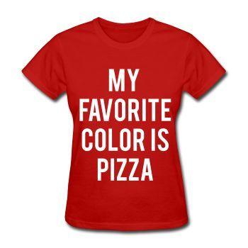 My Favorite Color Is Pizza, Women's T-Shirt