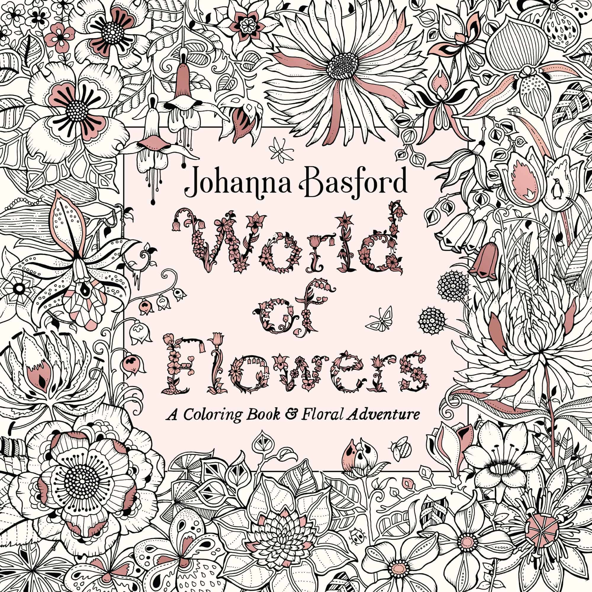 World Of Flowers Johanna Basford Crafts And Diy Coloring Books