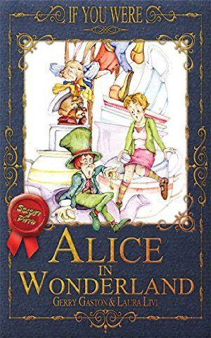 If You Were ... Alice in Wonderland by Gerry Gaston | eReaderIQ