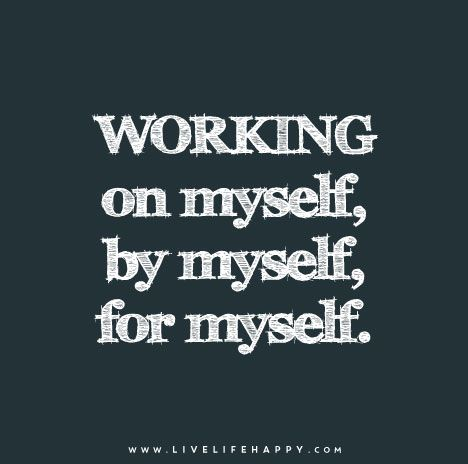 Working On Myself By Myself For Myself Inspirational Quotes Life Quotes Positive Quotes