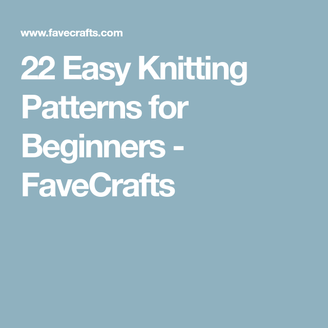 22 Easy Knitting Patterns For Beginners Favecrafts Knitting