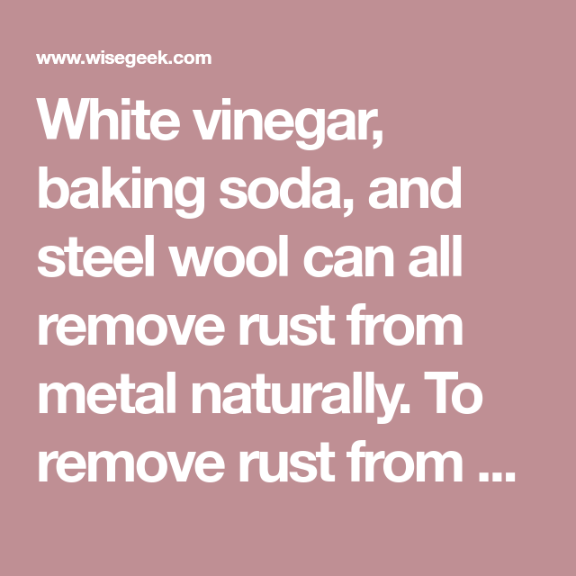 White Vinegar Baking Soda And Steel Wool Can All Remove Rust From