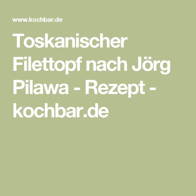 Toskanischer Filettopf nach Jörg Pilawa - Rezept - kochbar.de