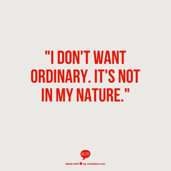Boring Wives Quites: I Don't Want Ordinary. It's Not In My Nature