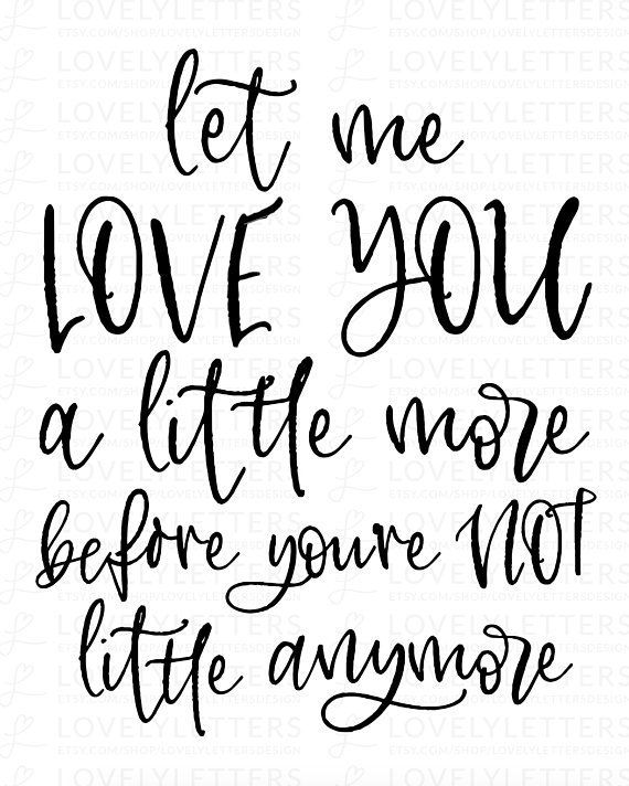 Download Let Me Love You A Little More Before You're Not Little ...