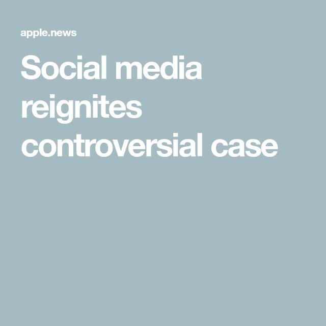 Social Media Reignites Controversial Case Cnn Social Media