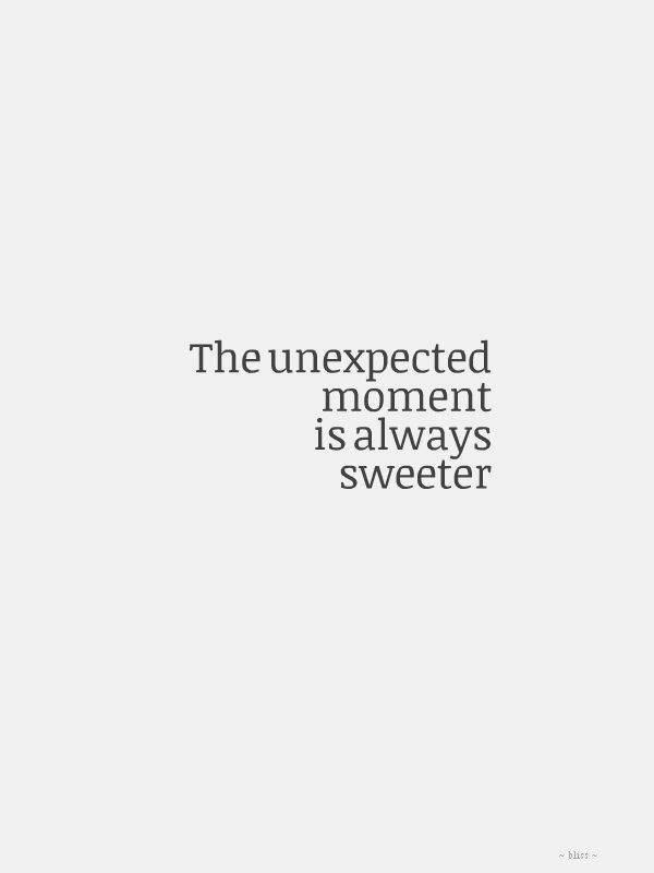 The Unexpected Moment Is Always Sweeter Words Quotes Inspirational Words Words