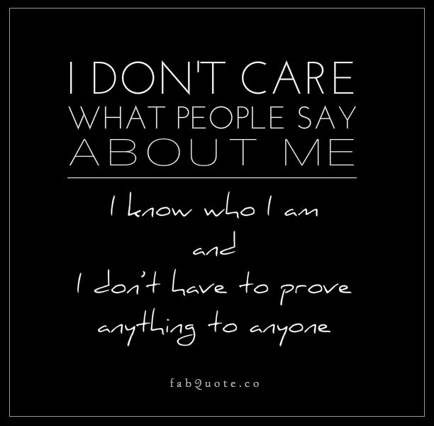 The People Who Care Know Me The Ones Who Dont Care Believe What