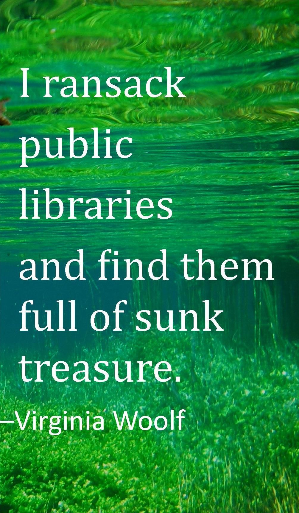 """I ransack public libraries, and find them full of sunk treasure"". Virginia…"