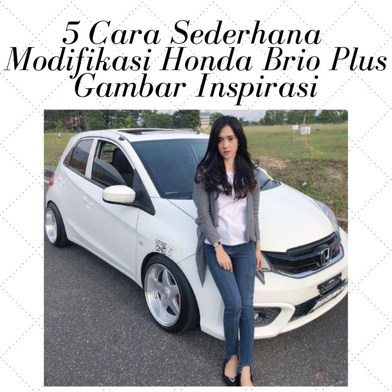 5 Cara Sederhana Modifikasi Honda Brio 18 Gambar Inspirasi Honda Gambar Mobil