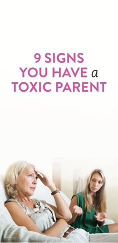 9 Signs You Have A Toxic Parent: