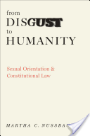 From disgust to humanity : sexual orientation and constitutional law / Martha C. Nussbaum. KF4754.5 .N87 2009