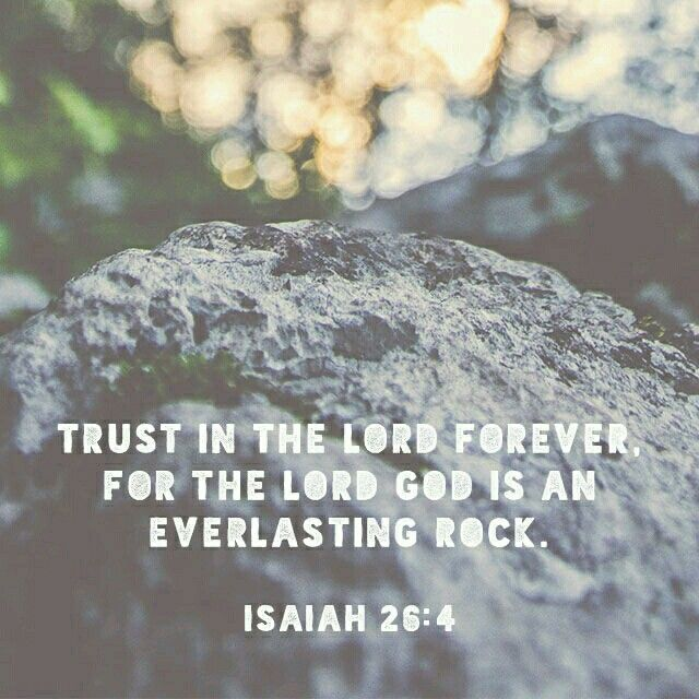 Isaiah 26:4 my God is a rock