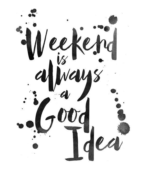 Weekend Poster Prints Good Idea Quote Black White Ink Handlettered Watercolor Handwritten Art Decor Prin Fun Weekend Quotes Weekend Quotes Happy Weekend Quotes