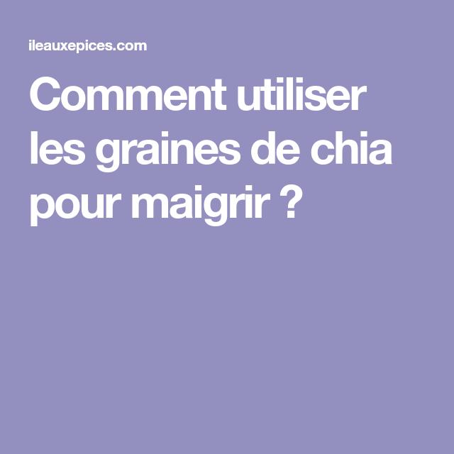 Comment utiliser les graines de chia pour maigrir ?   Pour