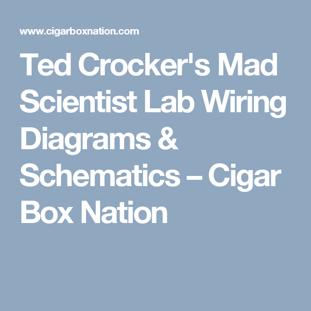 Ted Crocker\'s Mad Scientist Lab Wiring Diagrams & Schematics – Cigar ...