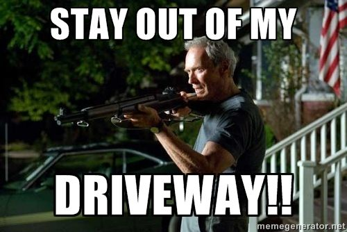 clint eastwood get off my lawn stay out of my driveway get off