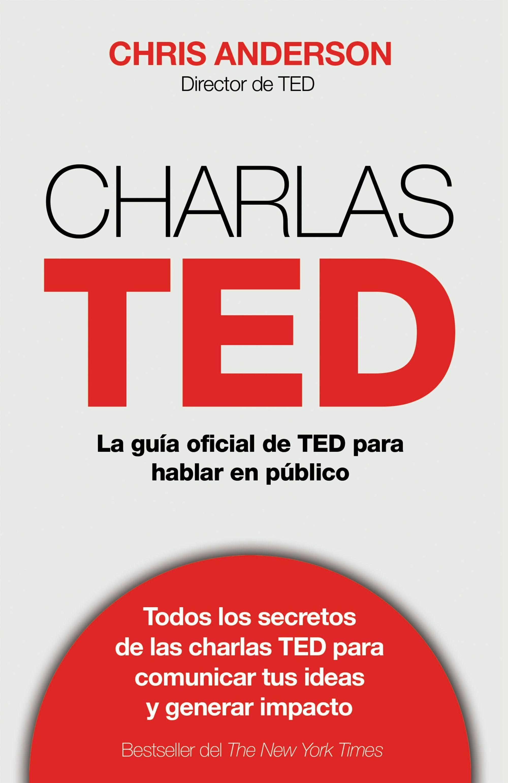 Anderson, Chris. Charlas TED: la guía oficial TED para hablar en ...