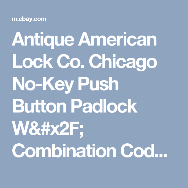 Antique American Lock Co. Chicago No-Key Push Button Padlock W/ Combination Code  | eBay