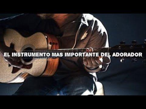 El Instrumento mas Importante del Adorador