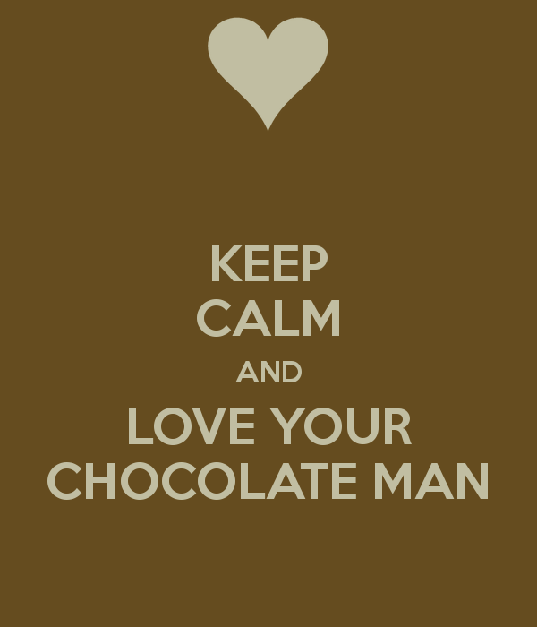 I Love Chocolate Men Nobody Has Voted For This Poster Yet Why Don