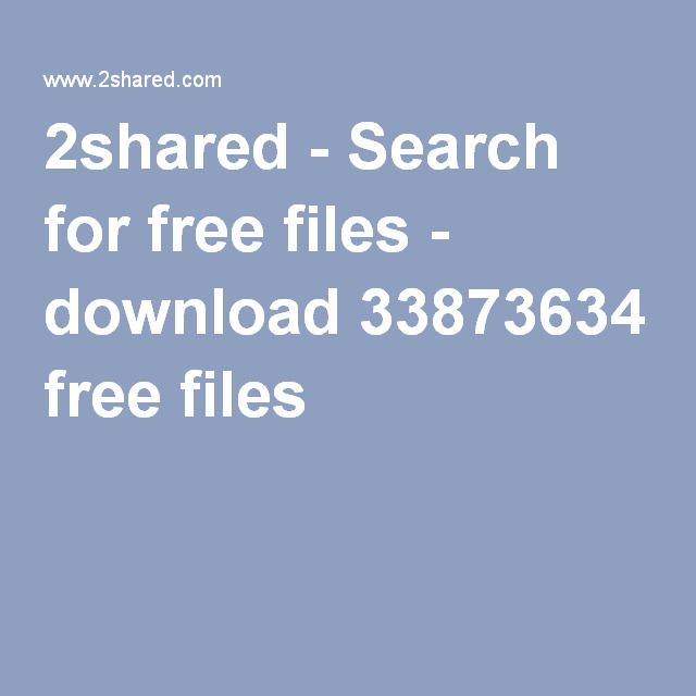 2shared - Search for free files - download 33873634 free files