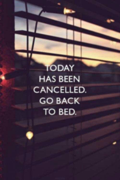 Today has been cancelled. Go back to bed.