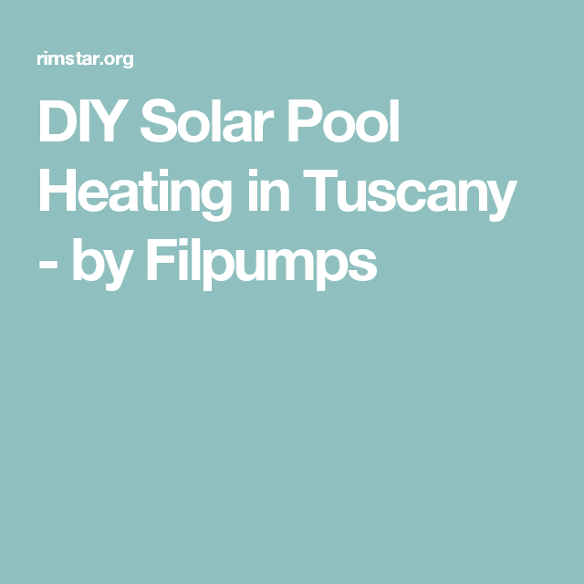 diy solar pool heating in tuscany by filpumps outdoors diy solar pool heating in tuscany by filpumps