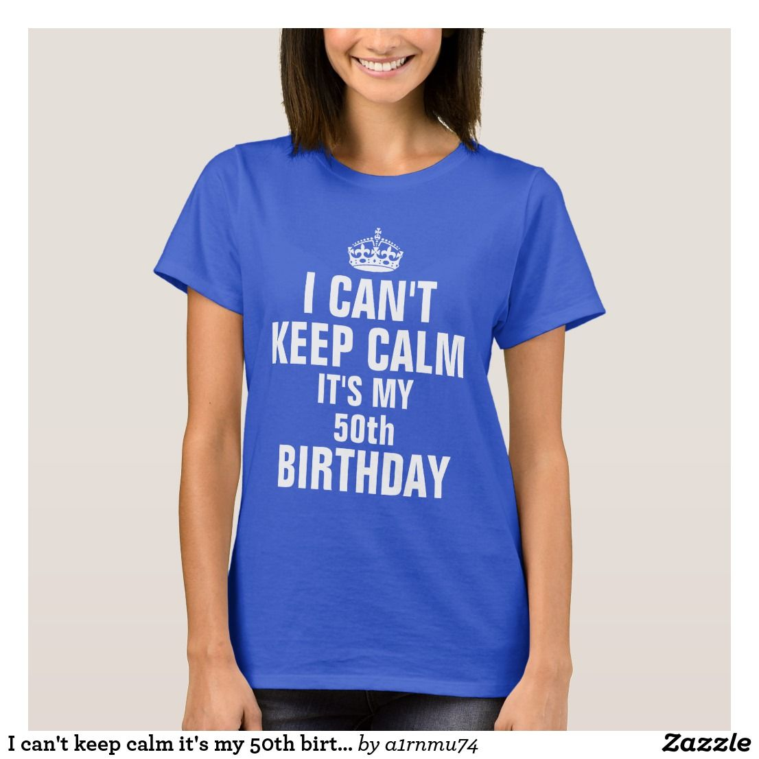 I Cant Keep Calm Its My 50th Birthday T Shirt