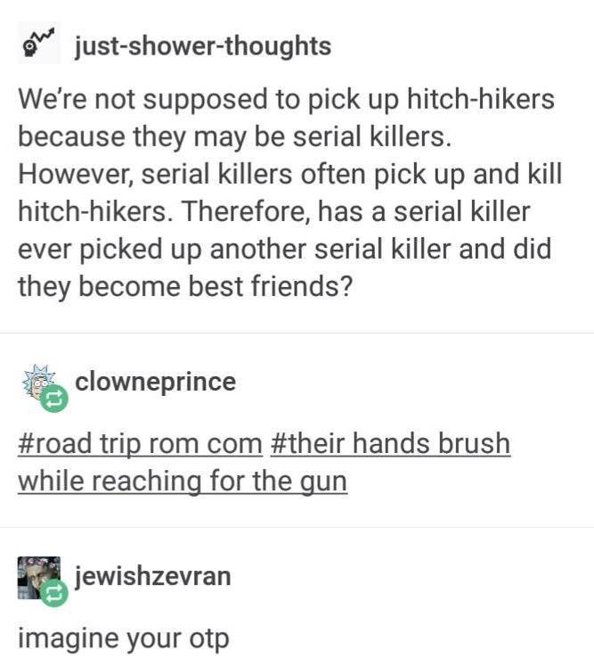 Hitchhiker serial killer   Hahaha   Tumblr funny, Writing