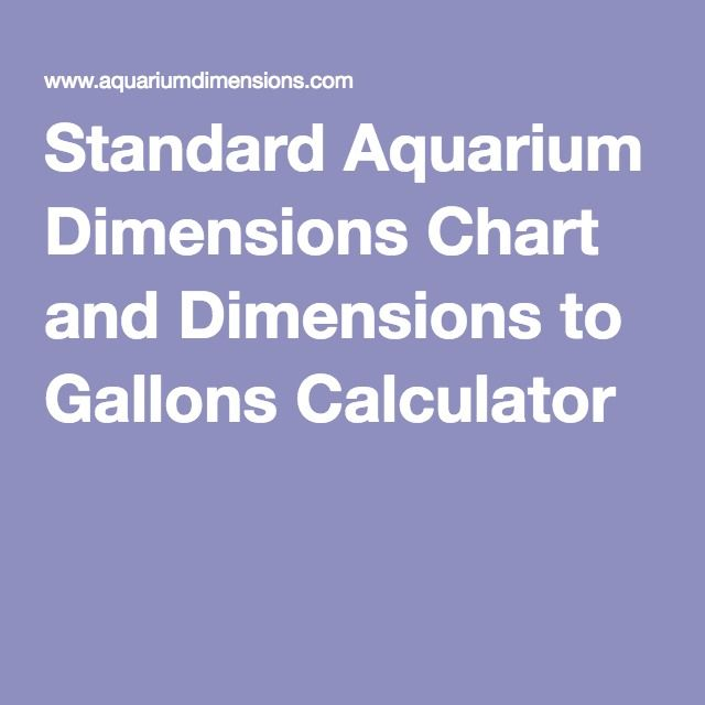 Standard Aquarium Dimensions Chart and Dimensions to Gallons