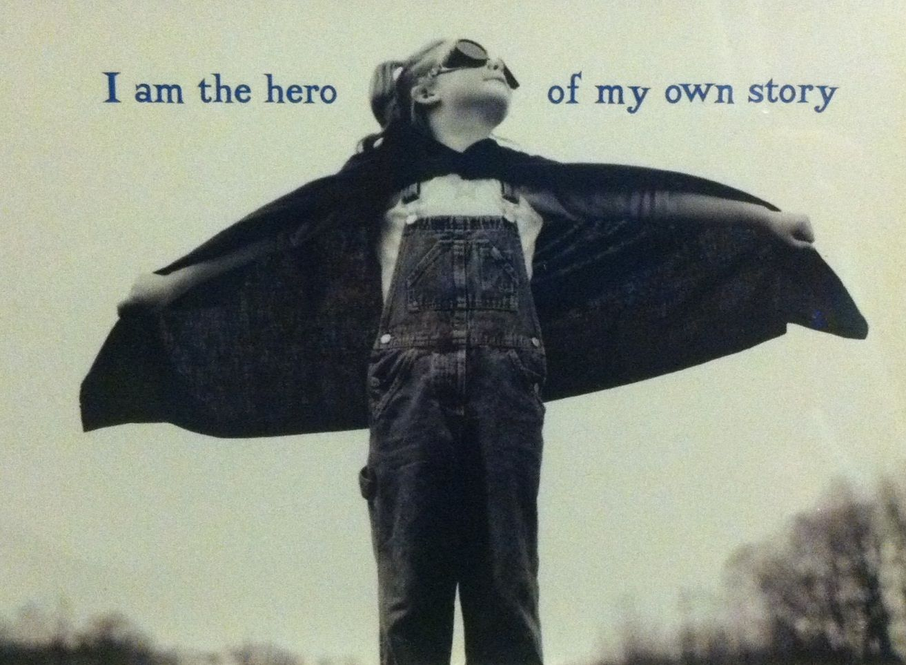 i am the hero of this story | Be the Hero of my Your Own Story