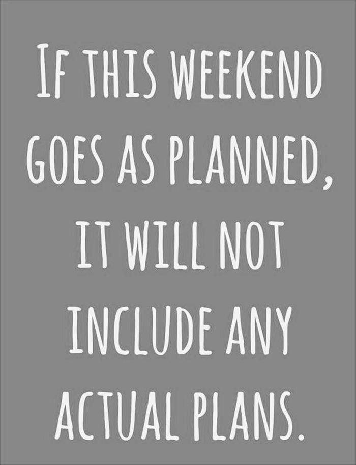 Image result for weekend plans are no weekend plans