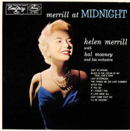 Helen Merrill. Merrill at Midnight. Conducted by Hal Mooney.1957. Mercury records.