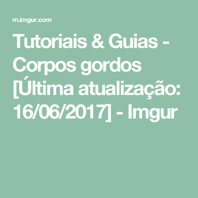 Tutoriais & Guias - Corpos gordos [Última atualização: 16/06/2017] - Imgur