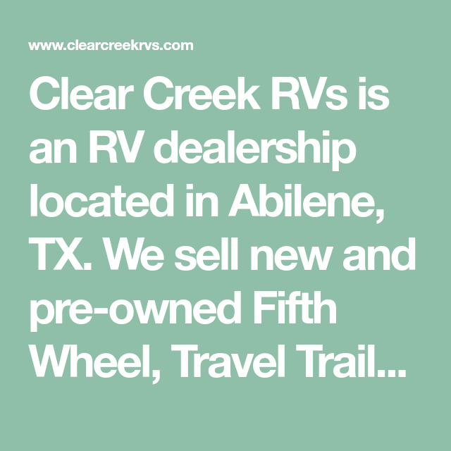 Clear Creek Rvs Is An Rv Dealership Located In Abilene Tx We Sell New And Pre Owned Fifth Wheel Travel Trailer And Toy Hauler With In 2020 Rv Dealerships Dyess Rvs