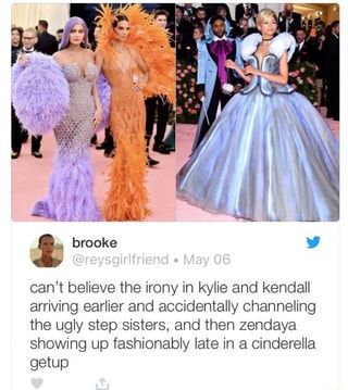 Can't believe the irony in kylie and kendall arriving earlier and accidentally channeling the ugly step sisters, and then zendaya showing up fashionably late in a Cinderella getup - )