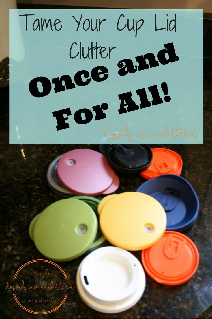 The Secret to Avoiding Cup Lid Clutter | Clutter, Organizing and Cups