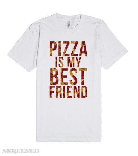 61134740 Pizza is my best friend | Show everyone your love for pizza with this fun  shirt! #Skreened