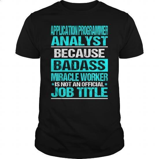 APPLICATION PROGRAMMER ANALYST - Badass - #teens #novelty t shirts. ORDER HERE => https://www.sunfrog.com/LifeStyle/APPLICATION-PROGRAMMER-ANALYST--Badass-Black-Guys.html?60505