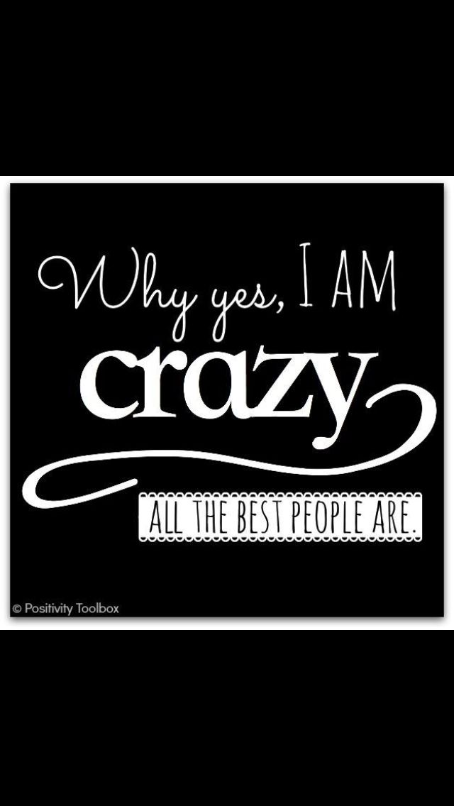 Why Yes I Am Crazy Quote Crazy People Good People Quotes