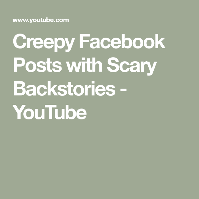 Creepy Facebook Posts with Scary Backstories - YouTube | creepy