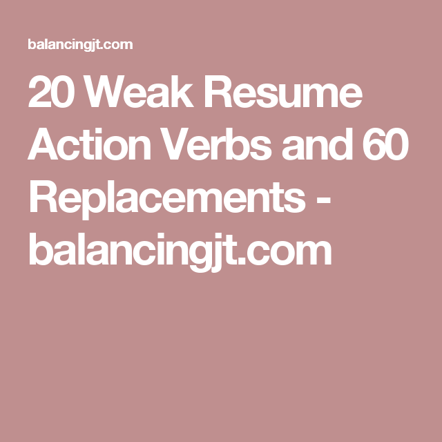Action Verbs New 20 Weak Resume Action Verbs And 60 Replacements  Action Verbs And .
