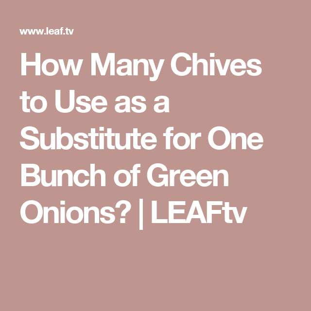 How Many Chives to Use as a Substitute for One Bunch of Green Onions? | LEAFtv
